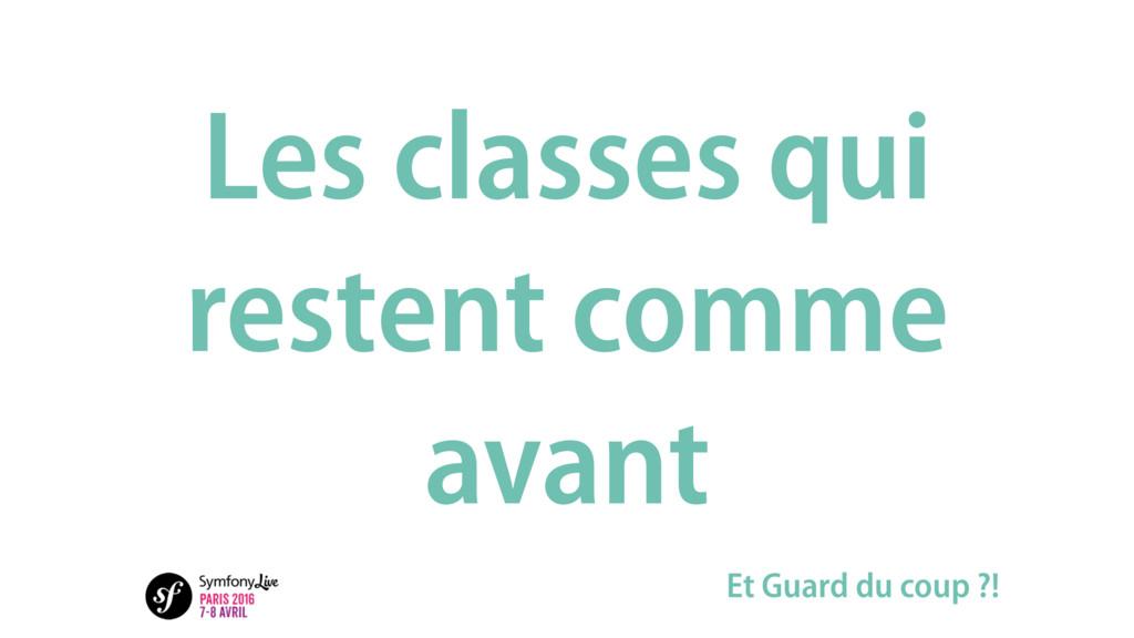 Les classes qui restent comme avant Et Guard du...