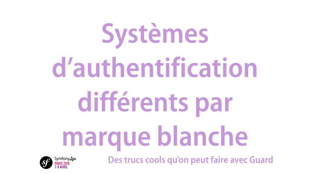 Systèmes d'authentification différents par marq...