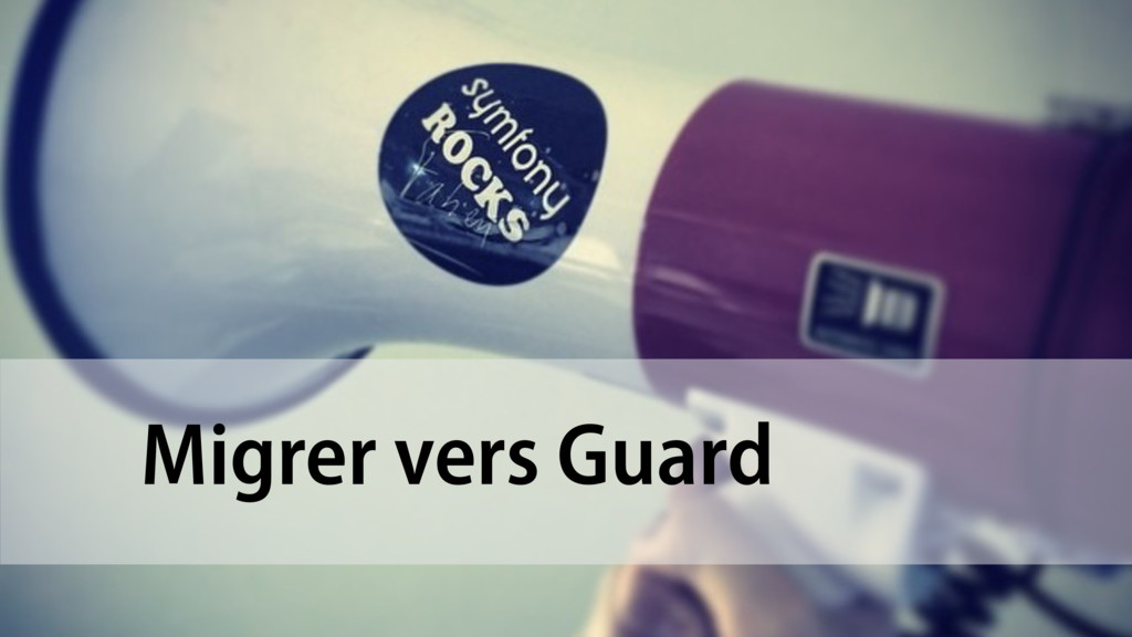 Migrer vers Guard