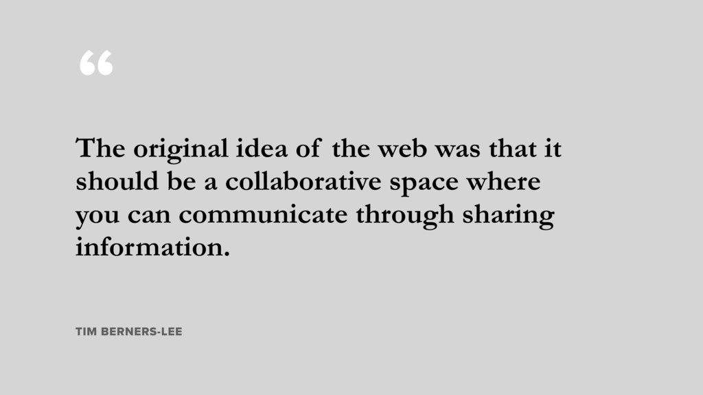 """ The original idea of the web was that it shou..."