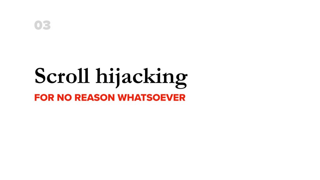 Scroll hijacking FOR NO REASON WHATSOEVER 03