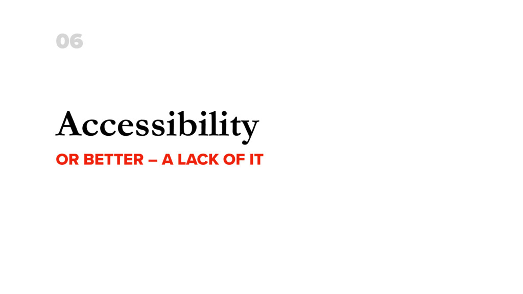 Accessibility OR BETTER – A LACK OF IT 06