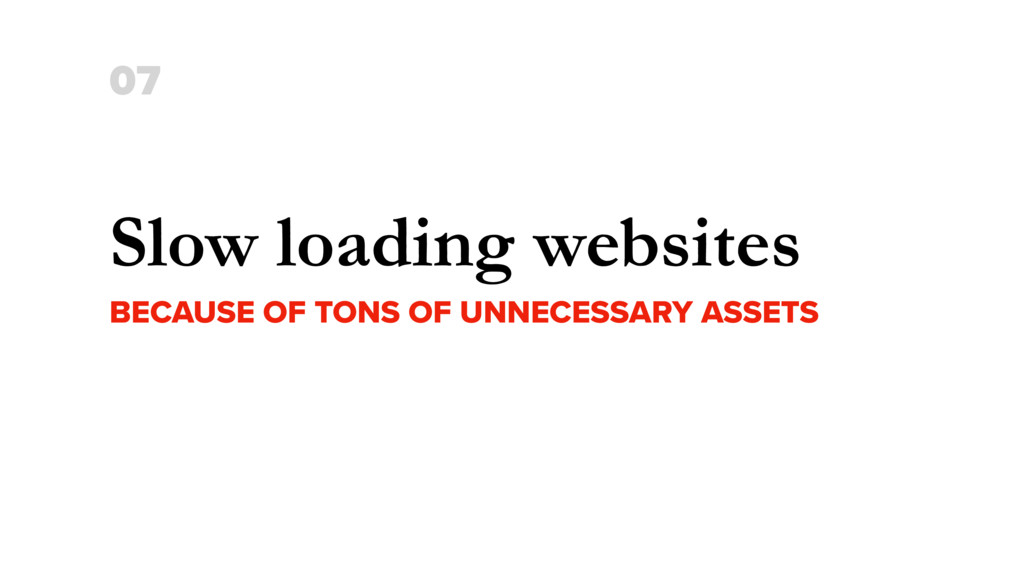 Slow loading websites BECAUSE OF TONS OF UNNECE...