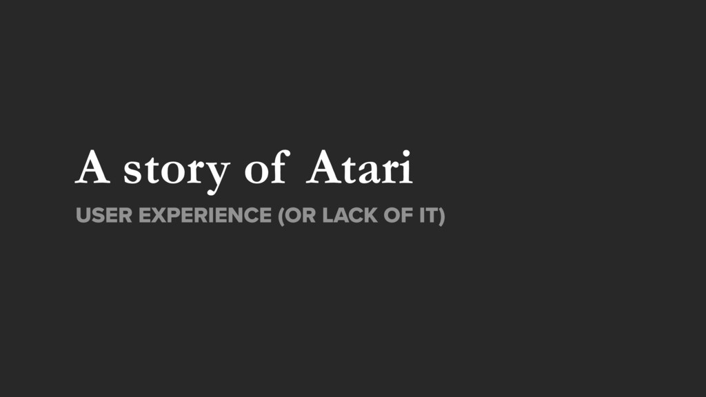 A story of Atari USER EXPERIENCE (OR LACK OF IT)