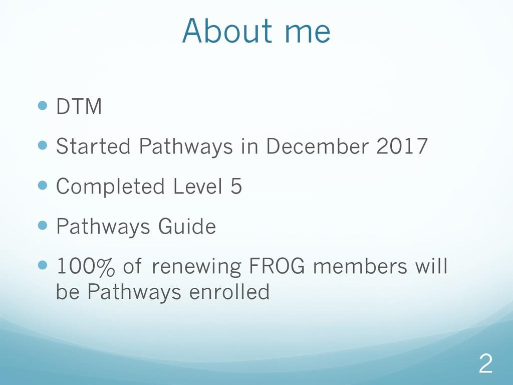 —DTM —Started Pathways in December 2017 —Com...