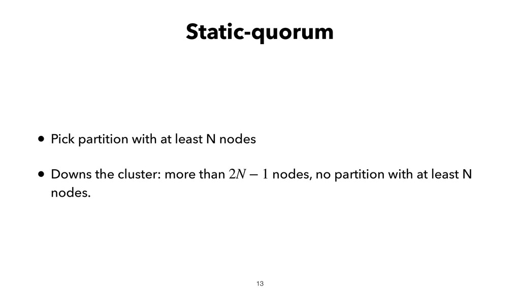Static-quorum • Pick partition with at least N ...