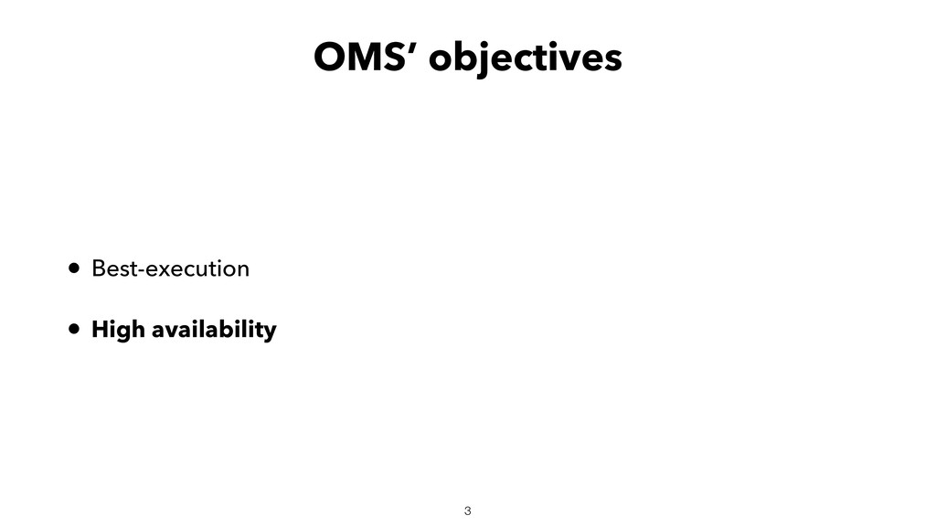 OMS' objectives • Best-execution • High availab...