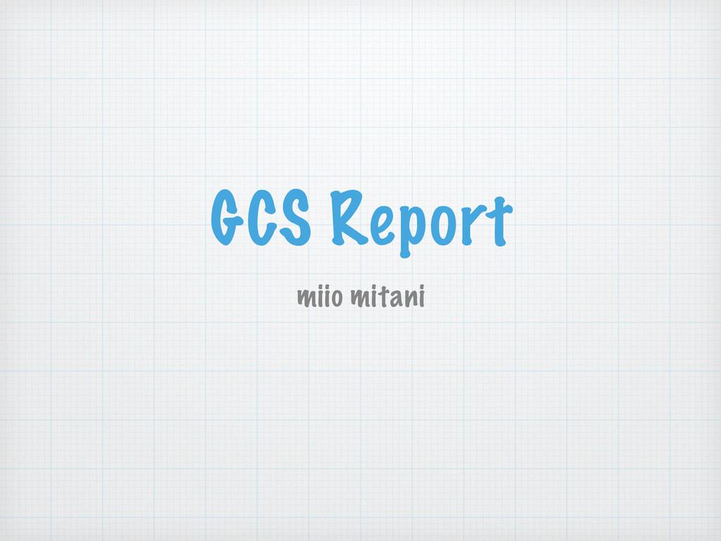 GCS Report miio mitani