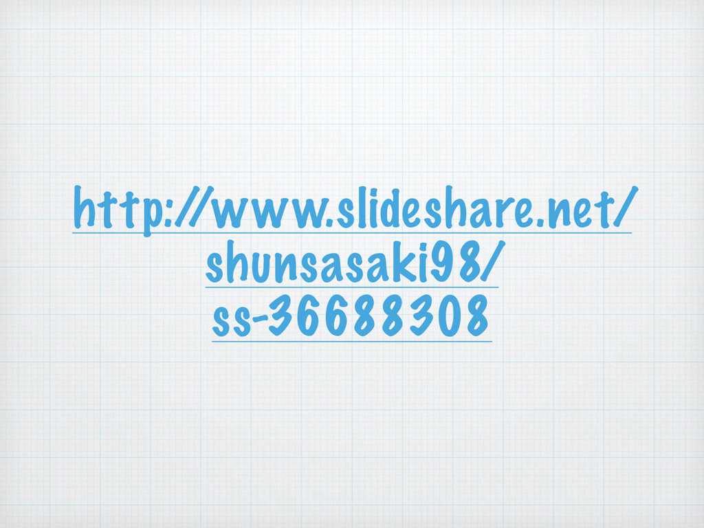 http:/ /www.slideshare.net/ shunsasaki98/ ss-36...