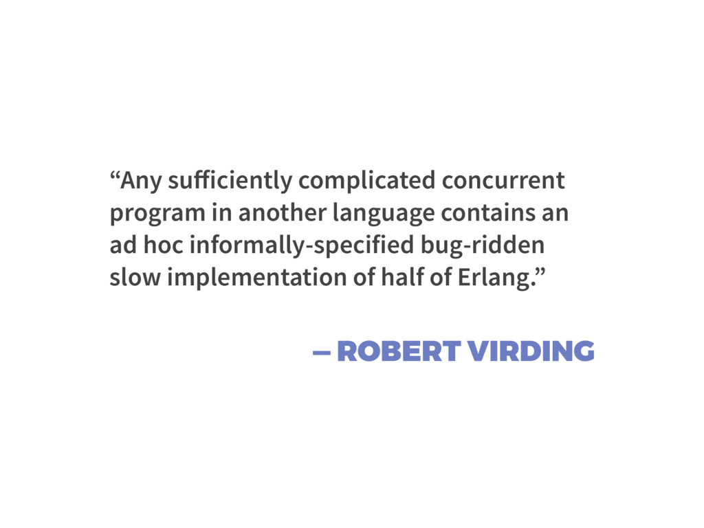"— ROBERT VIRDING ""Any sufficiently complicated c..."