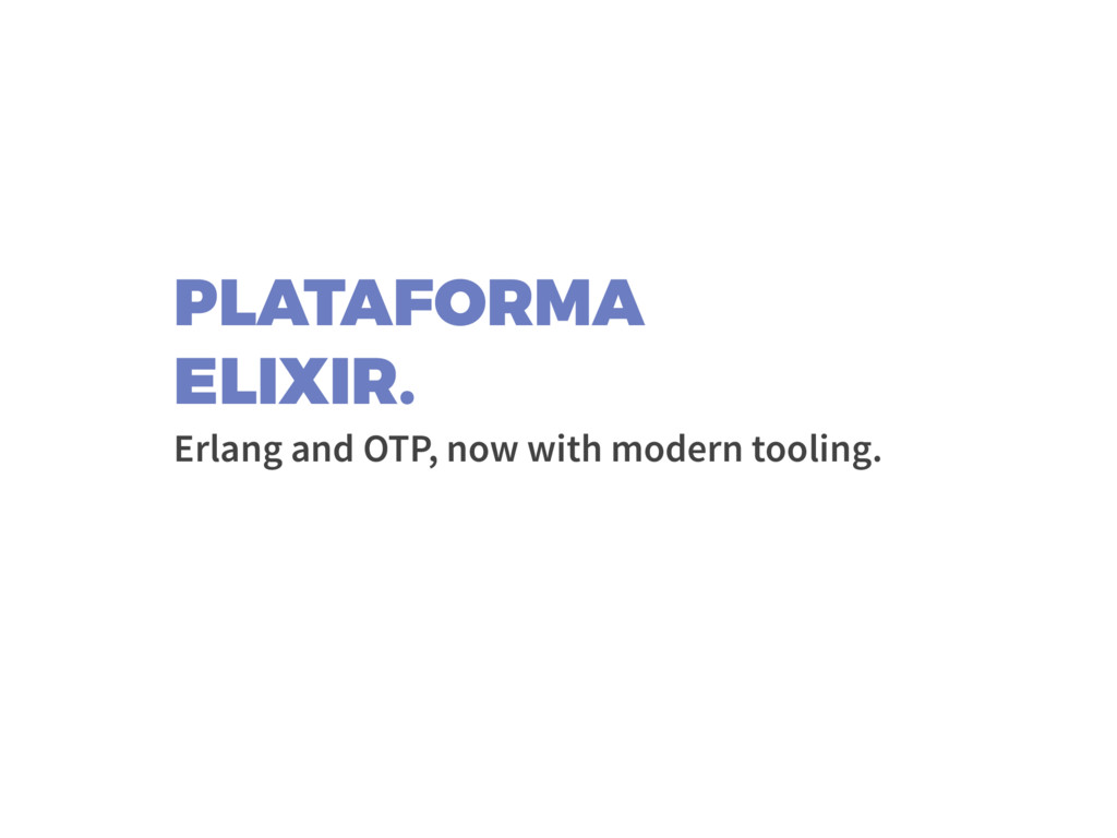 PLATAFORMA ELIXIR. Erlang and OTP, now with mod...