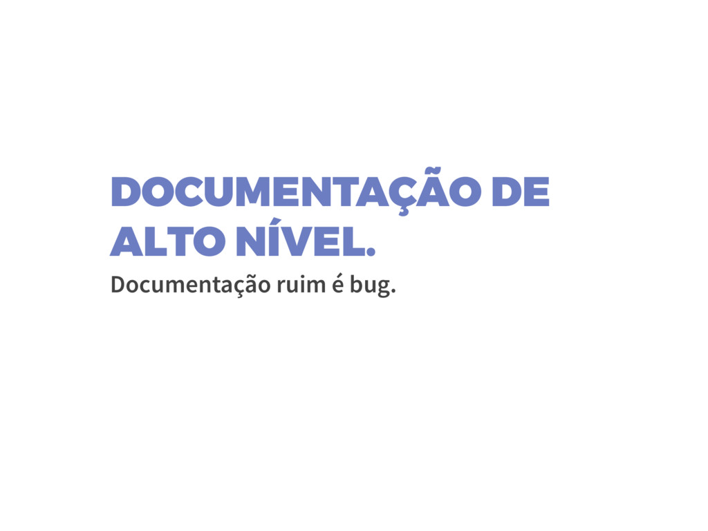 DOCUMENTAÇÃO DE ALTO NÍVEL. Documentação ruim é...