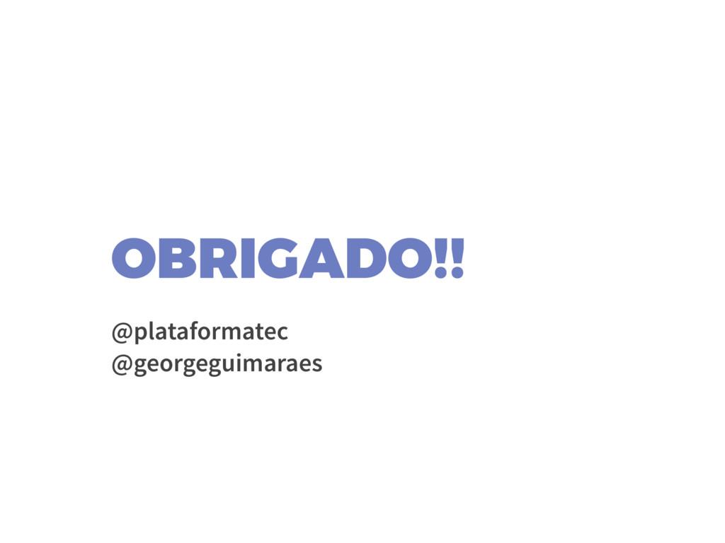 OBRIGADO!!  @plataformatec @georgeguimaraes