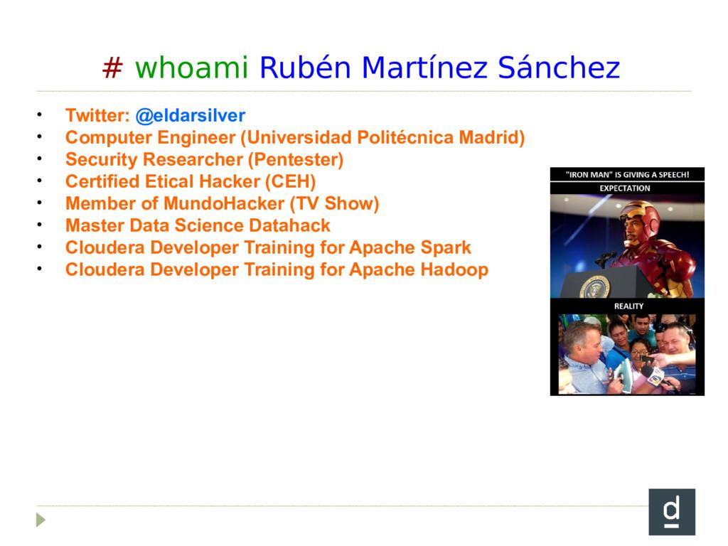 # whoami Rubén Martínez Sánchez • Twitter: @eld...