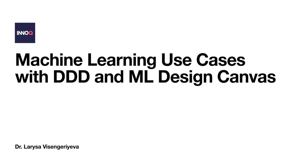 Dr. Larysa Visengeriyeva Machine Learning Use C...