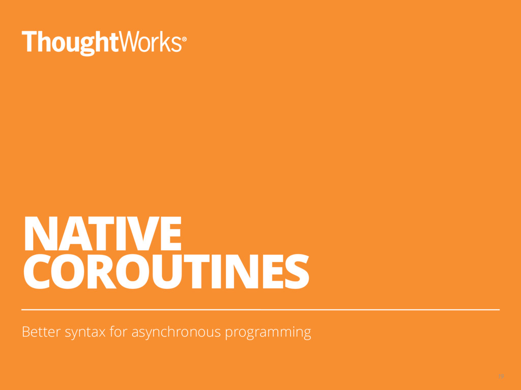 NATIVE COROUTINES Better syntax for asynchronou...