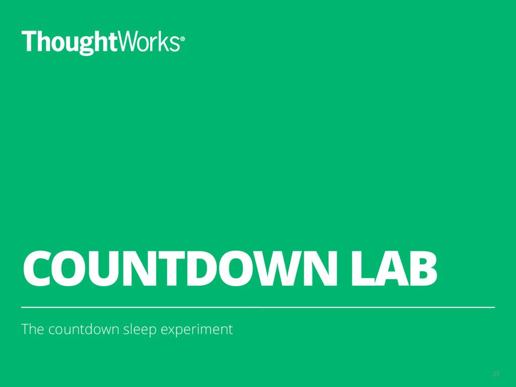 COUNTDOWN LAB The countdown sleep experiment 23