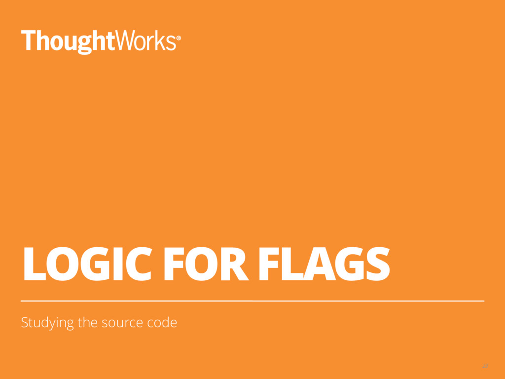 LOGIC FOR FLAGS Studying the source code 29