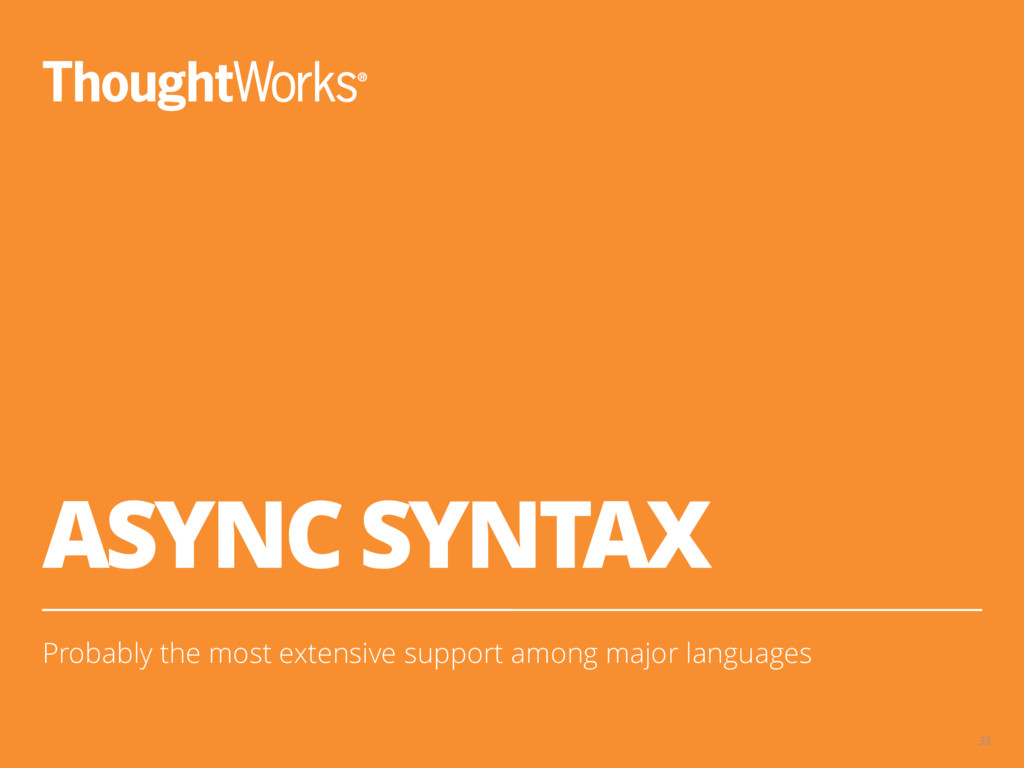 ASYNC SYNTAX Probably the most extensive suppor...