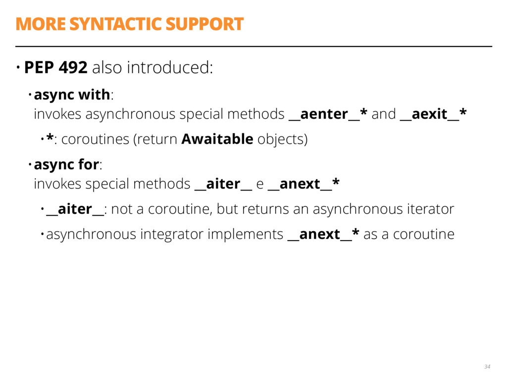 MORE SYNTACTIC SUPPORT • PEP 492 also introduce...