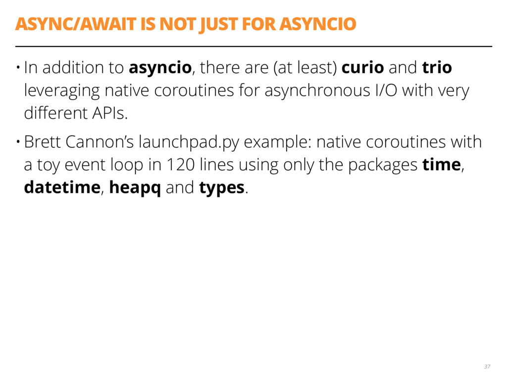 ASYNC/AWAIT IS NOT JUST FOR ASYNCIO • In additi...