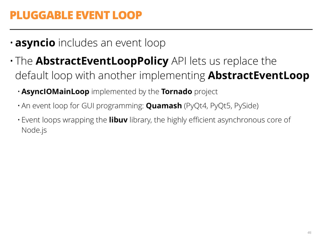 PLUGGABLE EVENT LOOP • asyncio includes an even...