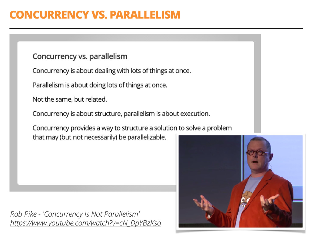 CONCURRENCY VS. PARALLELISM 6 Rob Pike - 'Concu...
