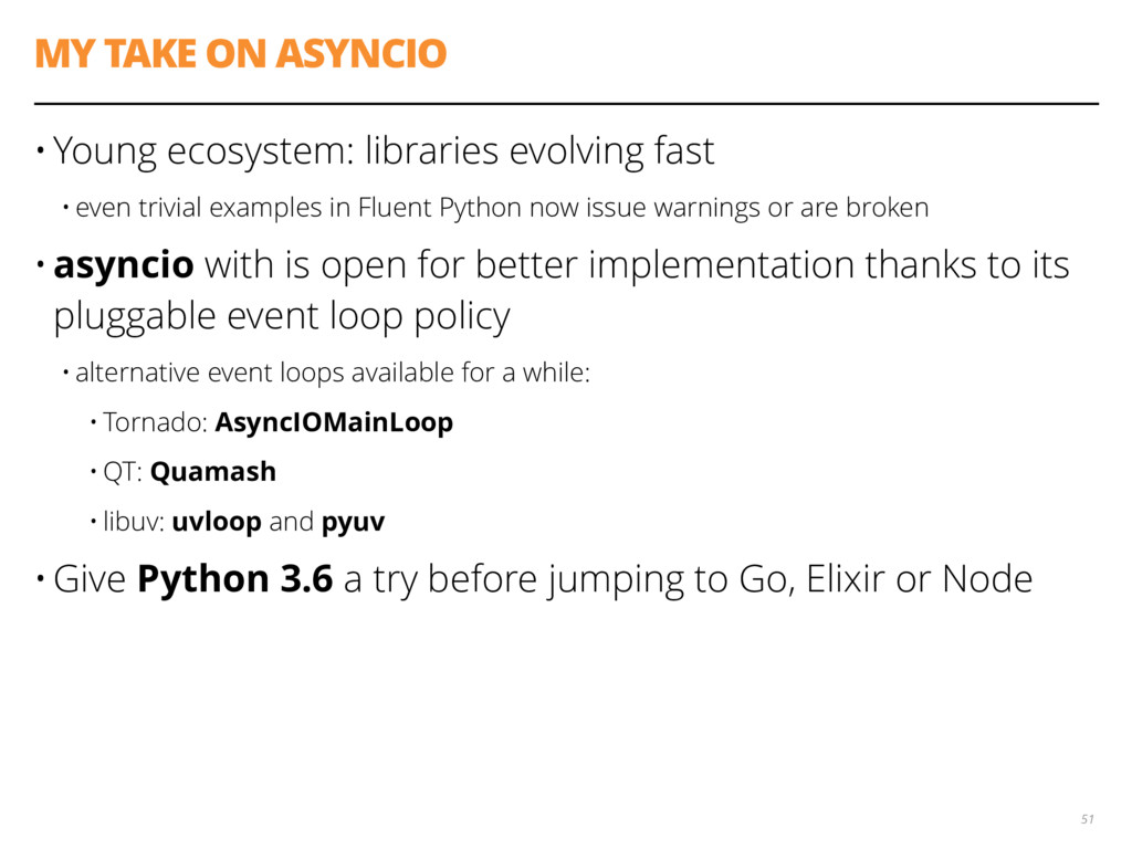 MY TAKE ON ASYNCIO • Young ecosystem: libraries...