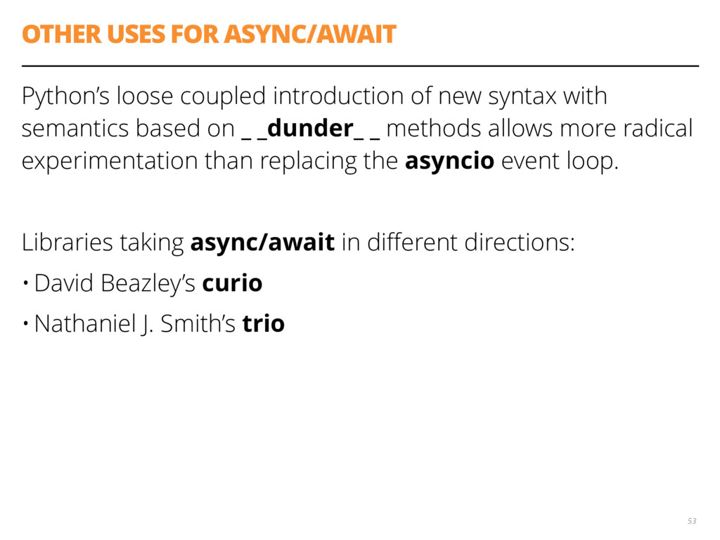 OTHER USES FOR ASYNC/AWAIT Python's loose coupl...