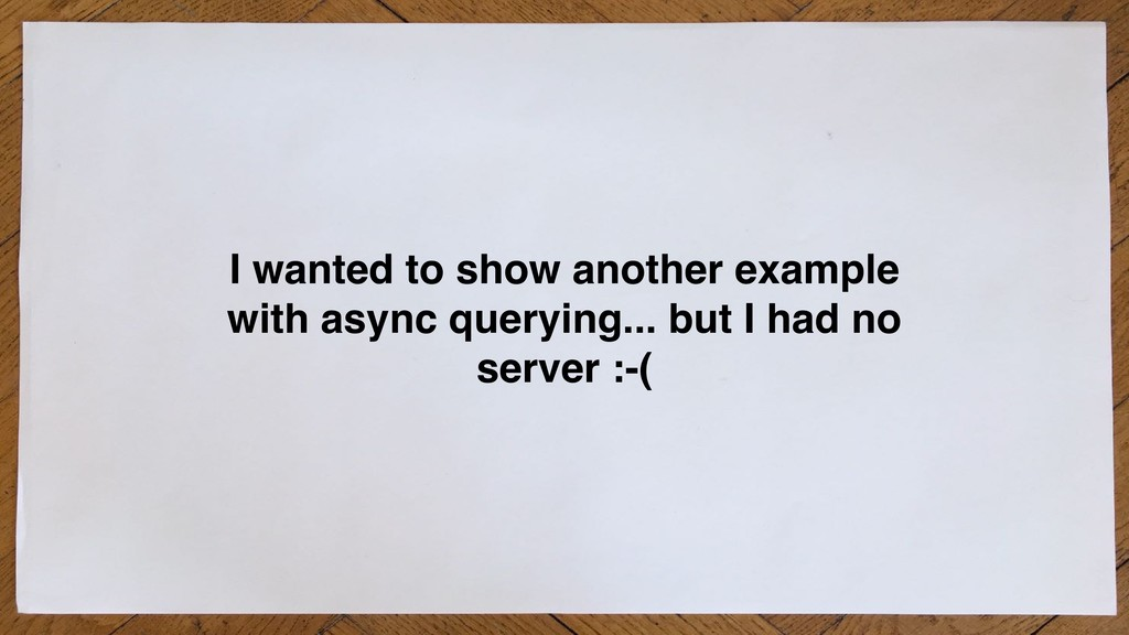 I wanted to show another example with async que...