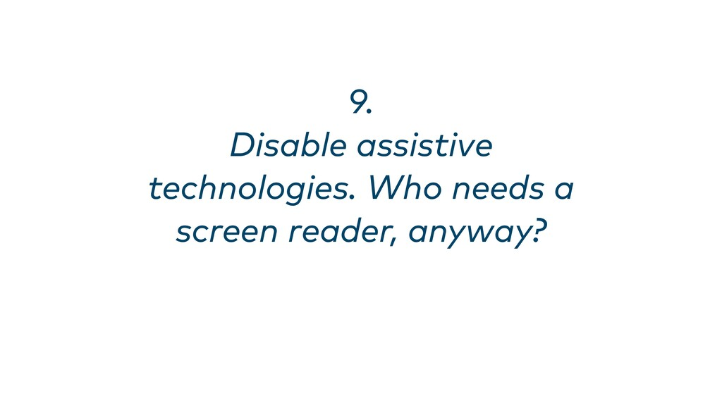9. Disable assistive technologies. Who needs a...