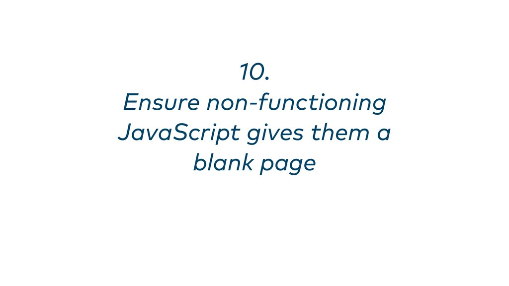 10. Ensure non-functioning JavaScript gives th...