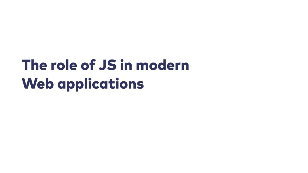The role of JS in modern Web applications