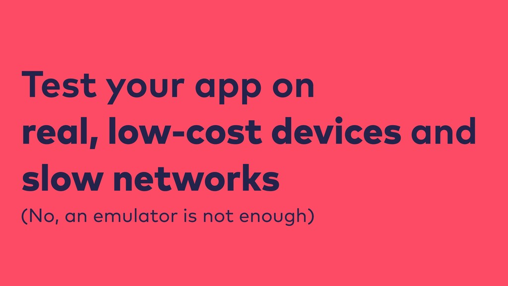 Test your app on real, low-cost devices and slo...