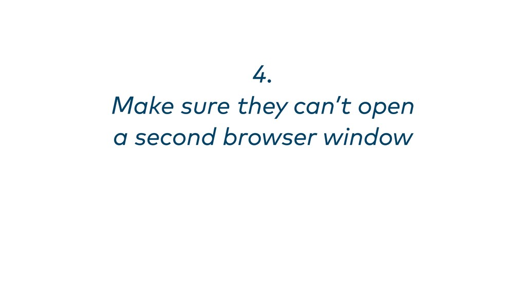 4. Make sure they can't open a second browser ...