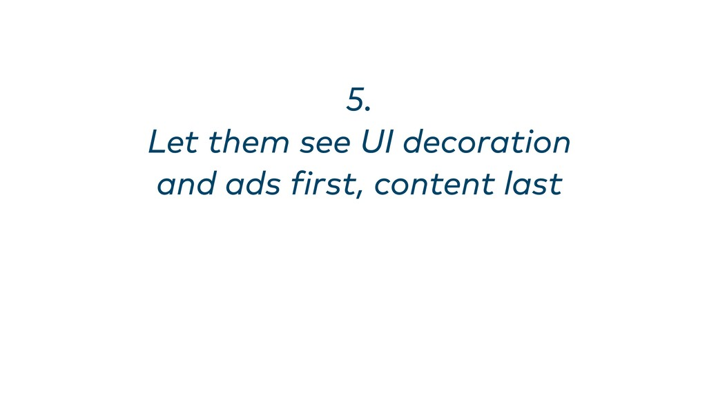 5. Let them see UI decoration and ads first, c...