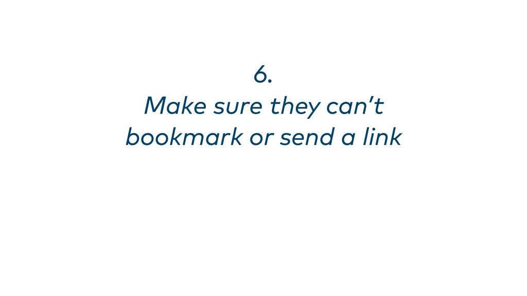 6. Make sure they can't bookmark or send a link