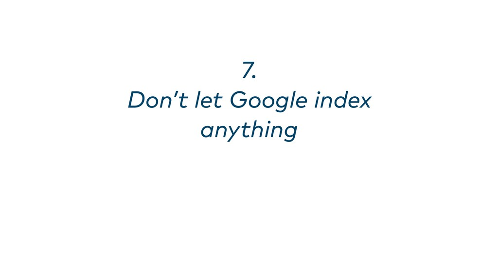 7. Don't let Google index anything