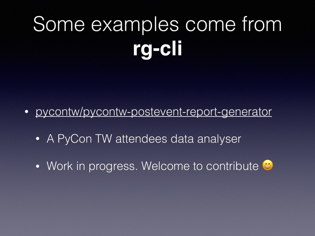 Some examples come from rg-cli • pycontw/pycont...