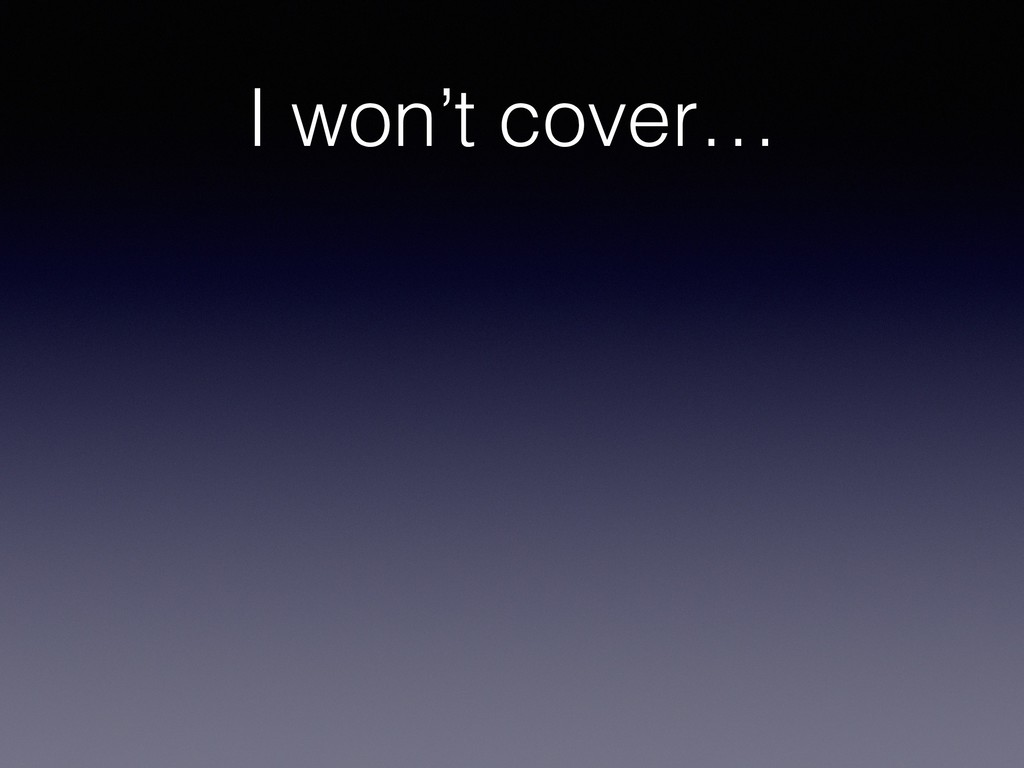 I won't cover…
