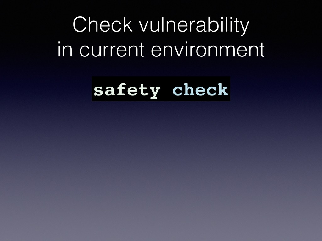 Check vulnerability in current environment safe...