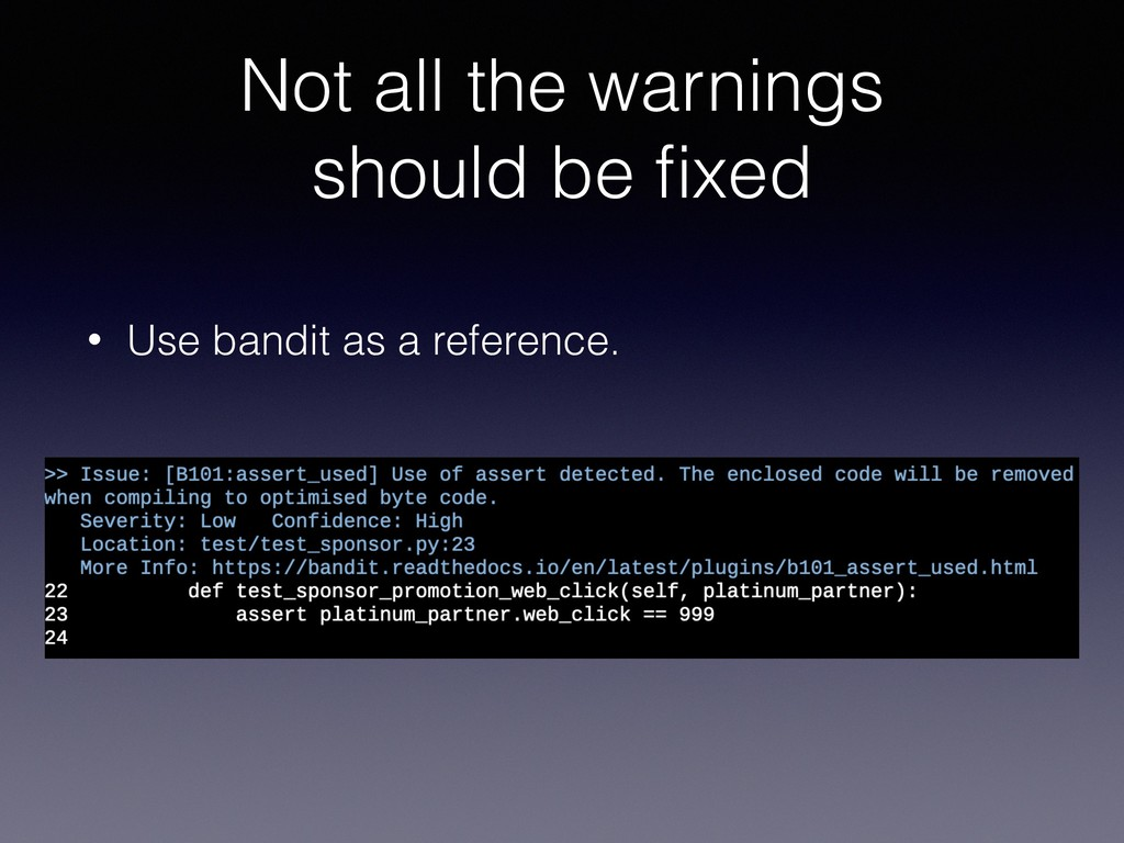 Not all the warnings should be fixed • Use bandi...