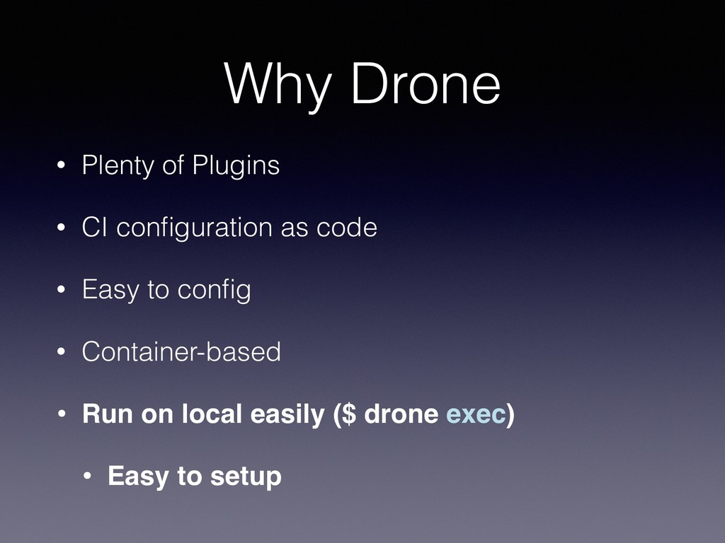 Why Drone • Plenty of Plugins • CI configuration...