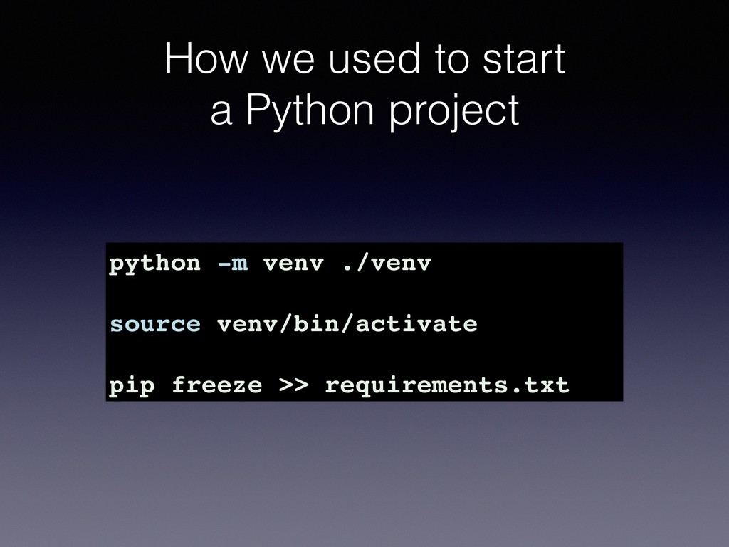 How we used to start a Python project python -m...