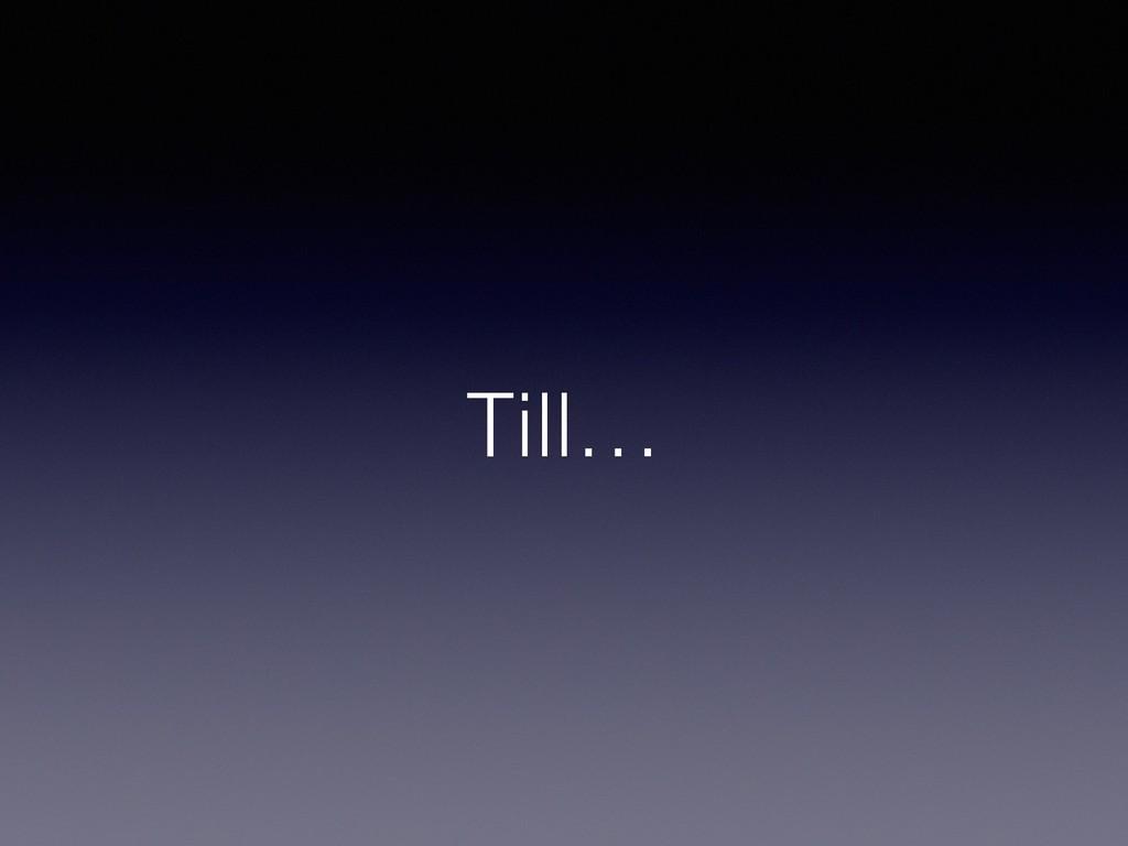 Till…
