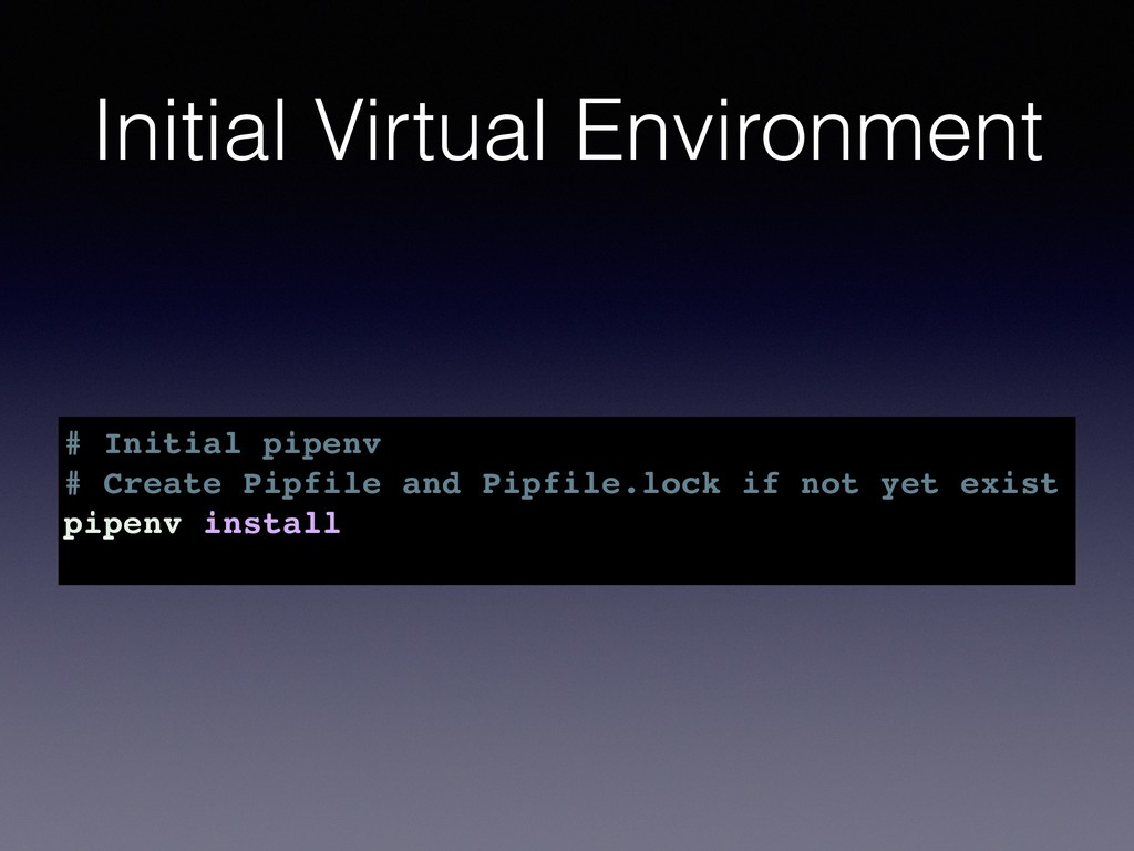 Initial Virtual Environment # Initial pipenv # ...