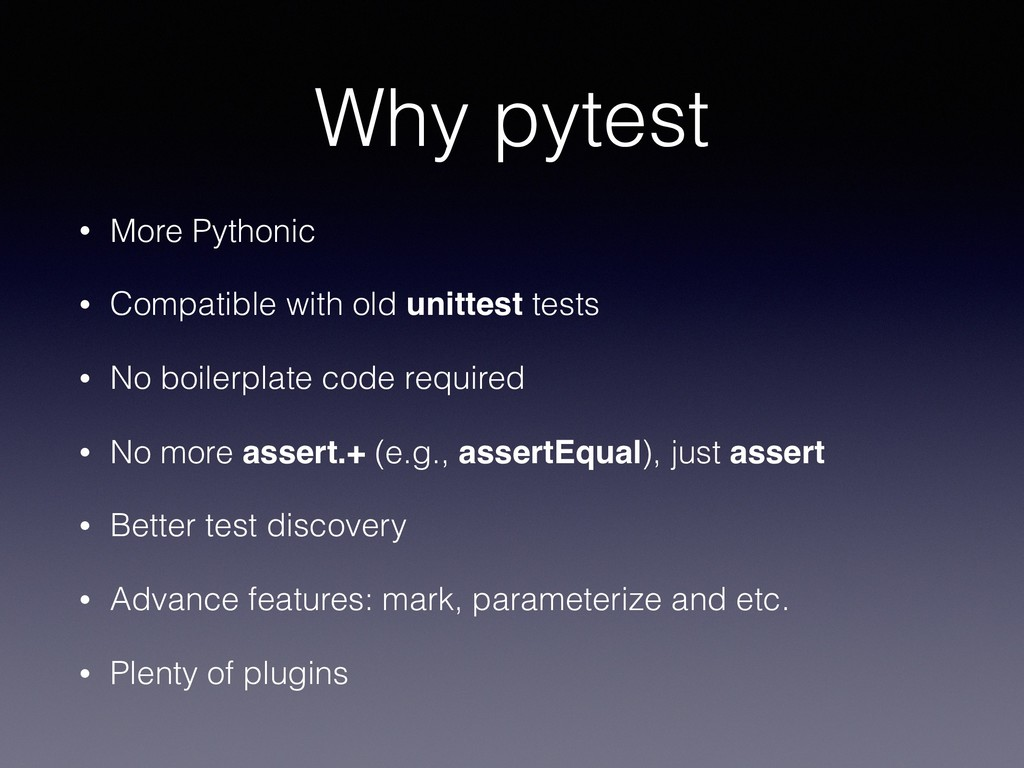 Why pytest • More Pythonic • Compatible with ol...
