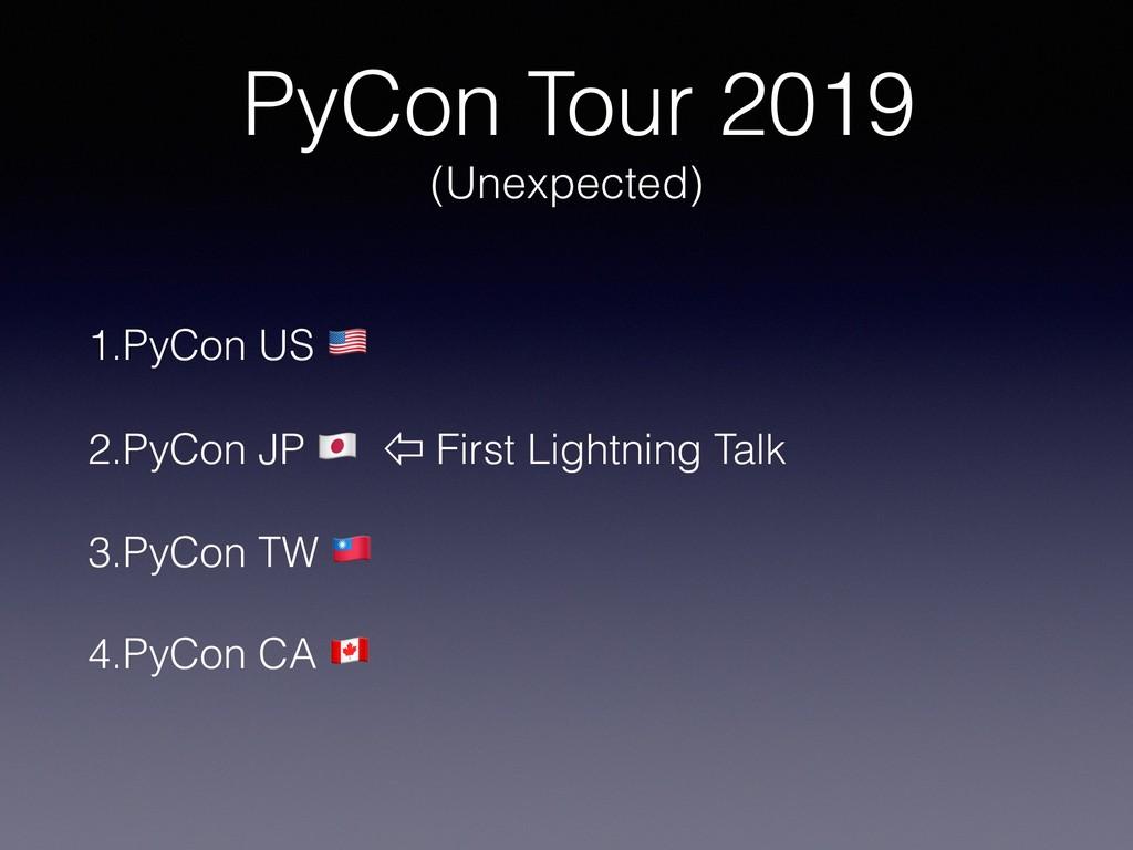 PyCon Tour 2019 (Unexpected) 1.PyCon US ! 2.PyC...