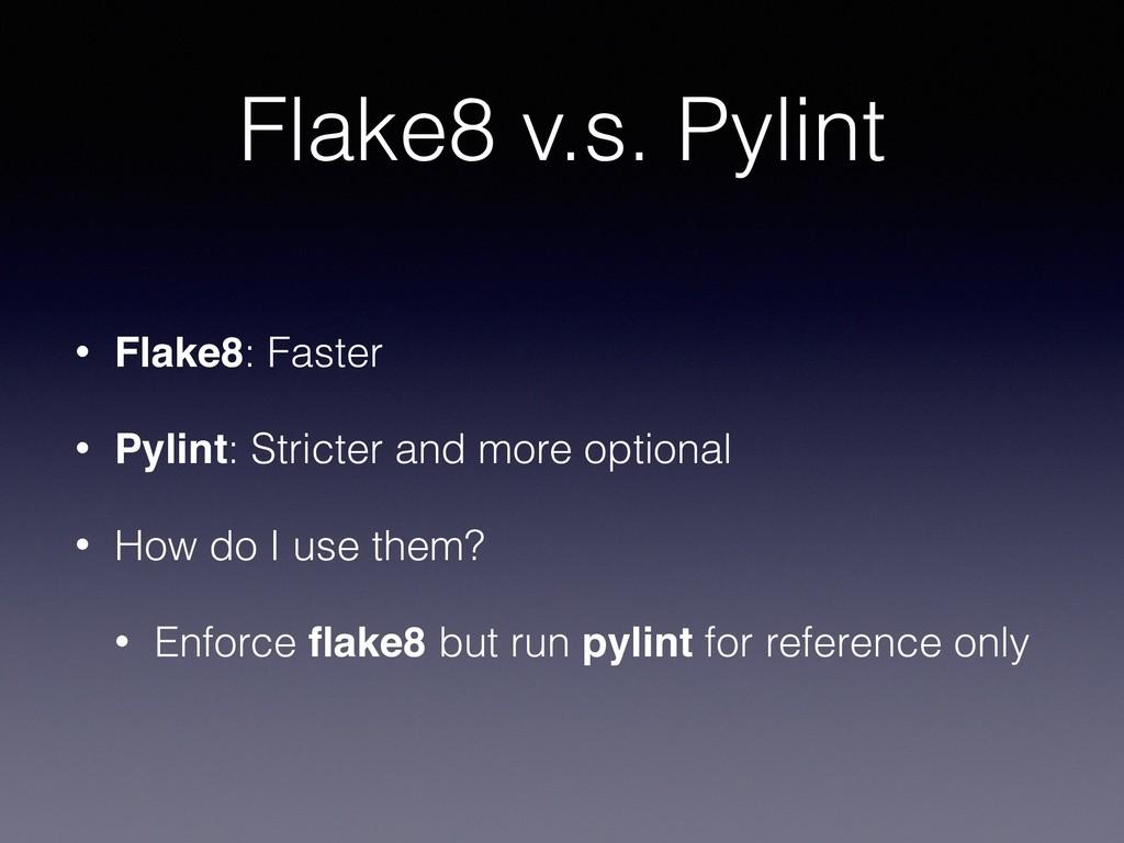 Flake8 v.s. Pylint • Flake8: Faster • Pylint: S...