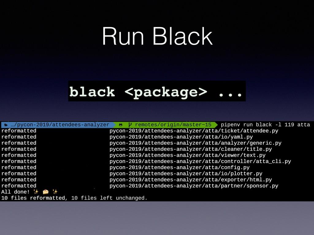 Run Black black <package> ...